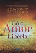 SO O AMOR LIBERTA - NOVA EDICAO