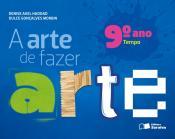 ARTE DE FAZER ARTE, A - 9 ANO