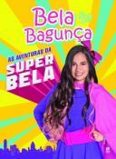 BELA BAGUNCA - AS AVENTURAS DA SUPERBELA