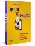 CONFLITO DE GERACOES - DESAFIOS E ESTRATEGIAS PARA GERENCIAR QUATRO GERACOES...