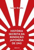 HISTORIA SECRETA DA RENDICAO JAPONESA DE 1945