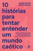 10 HISTORIAS PARA TENTAR ENTENDER UM MUNDO CAOTICO