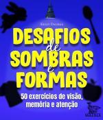 DESAFIOS DE SOMBRAS E FORMAS - 50 EXERCICIOS DE VISAO, MEMORIA E ATENCAO