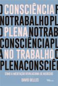 CONSCIENCIA PLENA NO TRABALHO: COMO A MEDITACAO REVOLUCIONA OS NEGOCIOS