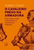 CAVALEIRO PRESO NA ARMADURA, O