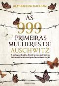 999 PRIMEIRAS MULHERES DE AUSCHWITZ, AS