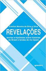 REVELAÇÕES- TEORIAS E HIPOTESES SOBRE HISTORIAS DO BRASIL E LENDAS DO RIO OPARA