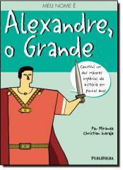 MEU NOME E ALEXANDRE, O GRANDE