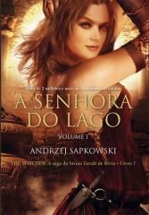A Senhora do Lago - The Witcher - A saga do bruxo Geralt de Rívia -Livro 7 - Vol. 1