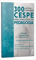 300 QUESTOES COMENTADAS CESPE/CEBRASPE PARA CONCURSOS EM PEDAGOGIA