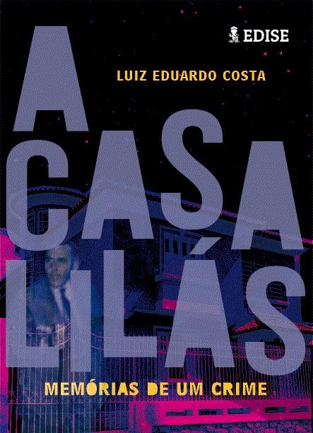 CASA LILAS, A - MEMORIAS DE UM CRIME